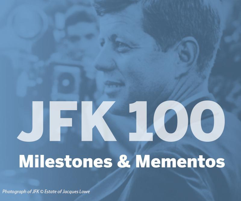 50df8429c16 JFK 100 - Milestones   Mementos